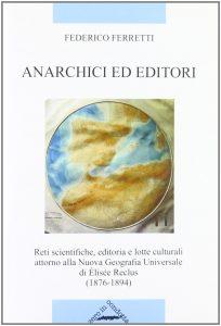 Anarchici ed editori. Reti scientifiche, editoria e lotte culturali attorno alla Nuova Geografia Universale di Elisèe Reclus