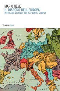 Il disegno dell'Europa. Costruzioni cartografiche dell'identità europea