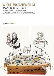 Mangia come parli! Alimentazione e cucina italiana: geografie e storie di un mito gastronomico
