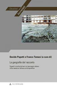 La geografia del racconto. Sguardi interdisciplinari sul paesaggio urbano nella narrativa italiana contemporanea